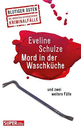 Mord in der Waschküche: und zwei weitere Fälle (Blutiger Osten)