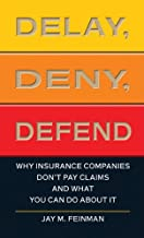 Delay, Deny, Defend: Why Insurance Companies Don't Pay Claims and What You Can Do About It (Thorndike Large Print Health, ...