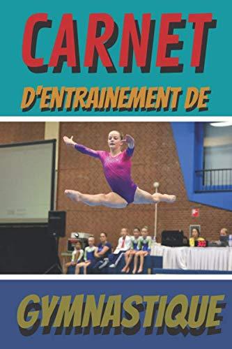 Carnet d'entrainement de gymnastique: Avec ce carnet vous allez pouvoir noter vos...