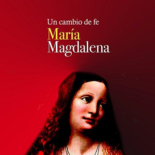 María Magdalena: Un cambio de fe [Mary Magdalene: A Change of Faith] copertina
