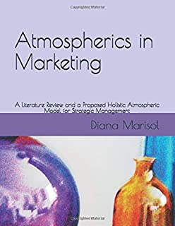 Atmospherics in Marketing: A Literature Review and a Proposed Holistic Atmospheric Model for Strategic Management