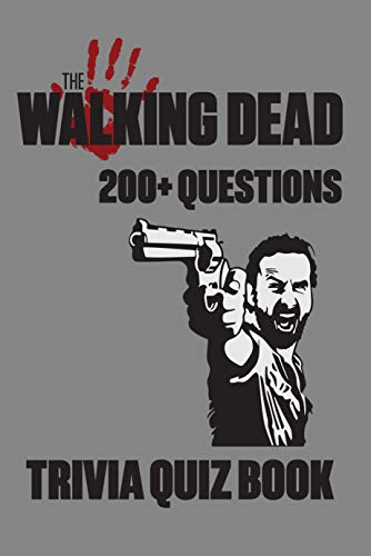 The Walking Dead - 200+ Questions - Trivia Quiz Book: Questions and Answers On All Things The Walking Dead - World's Famous Zombie Series (English Edition)