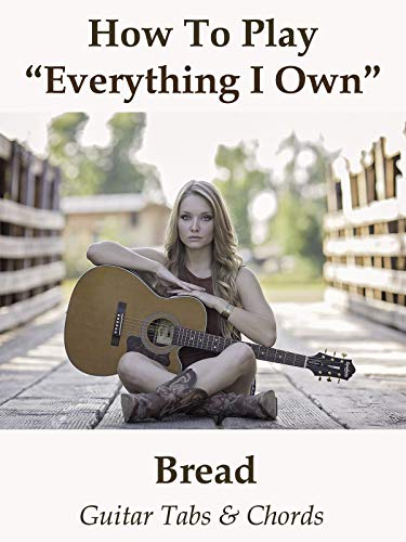 How To Play'Everything I Own' By Bread - Guitar Tabs & Chords