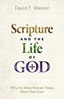 Scripture and the Life of God: Why the Bible Matters Today More Than Ever