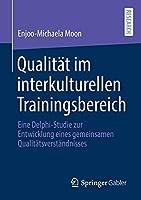 Qualitaet im interkulturellen Trainingsbereich: Eine Delphi-Studie zur Entwicklung eines gemeinsamen Qualitaetsverstaendnisses