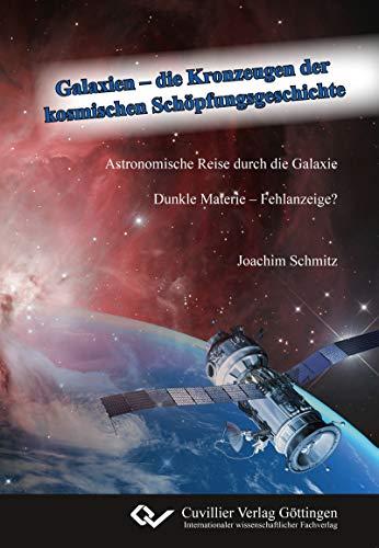 Galaxien – die Kronzeugen der  kosmischen Schöpfungsgeschichte: Astronomische Reise durch die Galaxie. Dunkle Materie – Fehlanzeige?