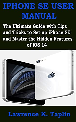 IPHONE SE USER MANUAL 2021: The Ultimate Guide with Tips and Tricks to Set up iPhone SE and Master the Hidden Features of iOS 14 (English Edition)