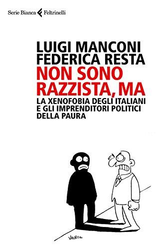 Non sono razzista, ma. La xenofobia degli italiani e gli imprenditori politici della paura
