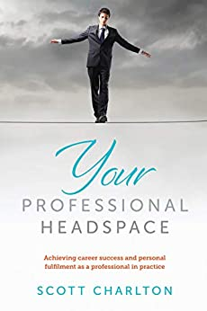 Your Professional Headspace: Achieving career success and personal fulfilment as a professional in practice by [Scott Charlton]
