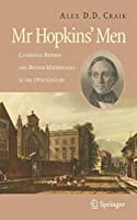 Mr Hopkins' Men: Cambridge Reform and British Mathematics in the 19th Century