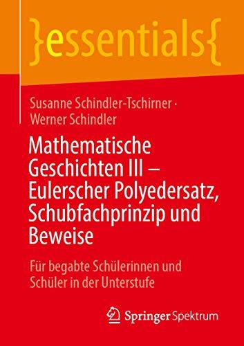 Mathematische Geschichten III – Eulerscher Polyedersatz, Schubfachprinzip und Beweise: Für begabt