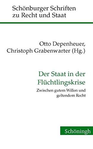 Der Staat in der Flüchtlingskrise: Zwischen gutem Willen und geltendem Recht (Schönburger Schriften zu Recht und Staat)