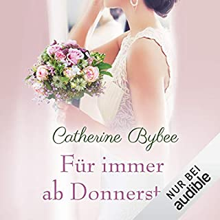 Für immer ab Donnerstag     Eine Braut für jeden Tag 7              Autor:                                                                                                                                 Catherine Bybee                               Sprecher:                                                                                                                                 Uschi Hugo                      Spieldauer: 12 Std. und 1 Min.     281 Bewertungen     Gesamt 4,7