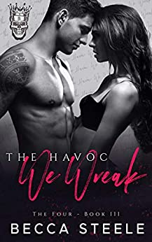 The Havoc We Wreak: An Enemies to Lovers College Bully Romance (The Four Book 3) by [Becca Steele]