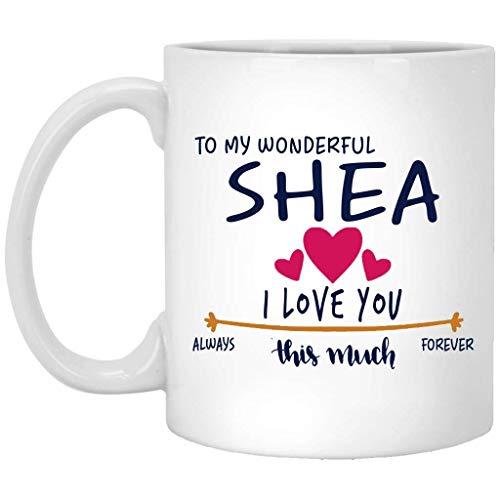 Regalo de San Valentín para mujer Taza con nombre de regalo de cumpleaños - A mi maravilloso Shea Te amo tanto siempre, para siempre - Aniversario, boda, Ideas de regalo de cumpleaños para esposa - Ta