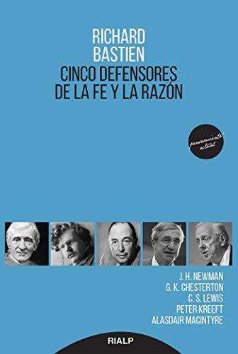 Cinco Defensores De La Fe y la razon: J.H Newman, G.K. Chesterton, C.S. Lewis, Peter Kreeft y Alasdair Macintyre (Pensamiento)