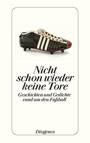 Nicht schon wieder keine Tore: Geschichten und Gedichte rund um den Fußball (detebe)