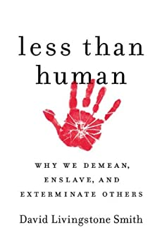 [David Livingstone Smith]のLess Than Human: Why We Demean, Enslave, and Exterminate Others (English Edition)
