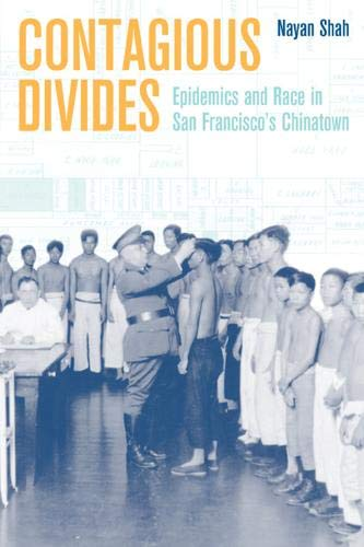 Contagious Divides: Epidemics and Race in San Francisco's Chinatown (American Crossroads) (Volume 7)