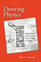 Drawing Physics: 2,600 Years of Discovery From Thales to Higgs (The MIT Press)