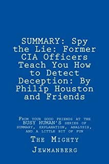 SUMMARY: Spy the Lie: Former CIA Officers Teach You How to Detect Deception: By Philip Houston and Friends (Busy Human's S...
