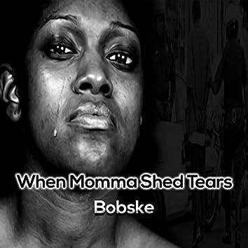When Momma Shed Tears