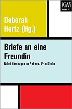 Briefe an eine Freundin: Rahel Varnhagen an Rebecca Friedländer