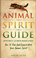 Animal Spirit Guide: Powerful Guided Meditation To Find And Connect With Your Animal Spirit: Powerful Guided Meditation: Powerful G: POWERFUL GUIDED MEDITATIO