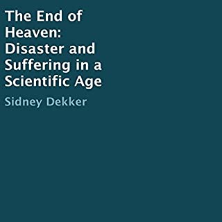 The End of Heaven     Disaster and Suffering in a Scientific Age              By:                                                                                                                                 Sidney Dekker                               Narrated by:                                                                                                                                 Sidney Dekker                      Length: 5 hrs and 36 mins     1 rating     Overall 5.0