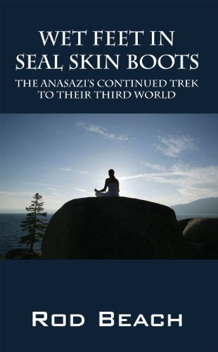 Wet Feet In Seal Skin Boots: The Anasazi's Continued Trek to their Third World (English Edition)