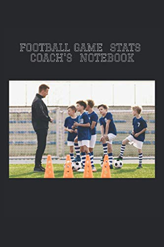 Football Game Stats Coach's Notebook: PERFECT journal for football coaches and managers to track stats and performance of their team and the opponent ... and football officials. USEFUL & CONVENIENT