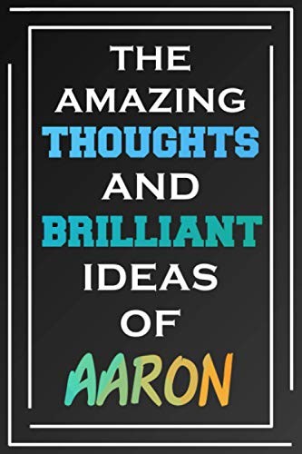 The Amazing Thoughts And Brilliant Ideas Of Aaron: Blank Lined Notebook