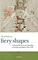 Fiery Shapes: Celestial Portents and Astrology in Ireland and Wales, 700-1700