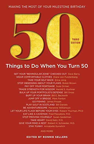 50 Things to Do When You Turn 50, Third Edition - 50 Achievers on How to Make the Most of Your 50th Milestone Birthday (Milestone Series)