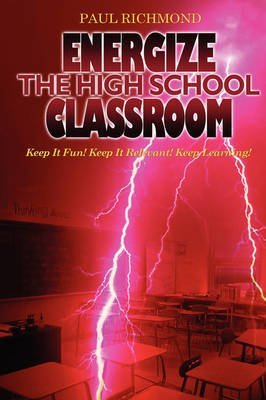 [Energize The High School Classroom] (By: Paul Richmond) [published: October, 2008]