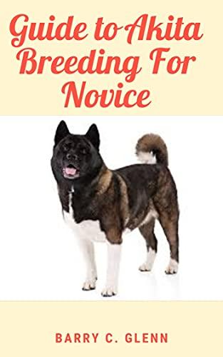 Guide to Akita Breeding For Novice (English Edition)