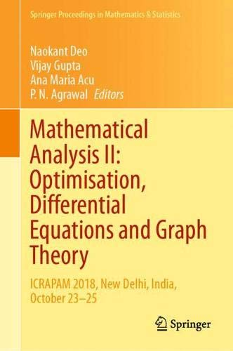Mathematical Analysis II: Optimisation, Differential Equations and Graph Theory: ICRAPAM 2018, New Delhi, India, October 23–25 (Springer Proceedings in Mathematics & Statistics (307))