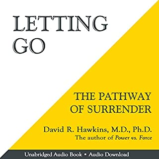 Letting Go     The Pathway of Surrender              Written by:                                                                                                                                 David R. Hawkins MD. PHD.                               Narrated by:                                                                                                                                 Peter Lownds PhD                      Length: 12 hrs and 23 mins     87 ratings     Overall 4.7