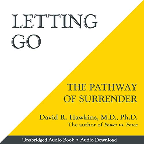 Letting Go     The Pathway of Surrender              By:                                                                                                                                 David R. Hawkins MD. PHD.                               Narrated by:                                                                                                                                 Peter Lownds PhD                      Length: 12 hrs and 23 mins     3,231 ratings     Overall 4.6