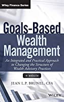 Goals-Based Wealth Management: An Integrated and Practical Approach to Changing the Structure of Wealth Advisory Practices (Wiley Finance) by Jean L. P. Brunel(2015-03-16)