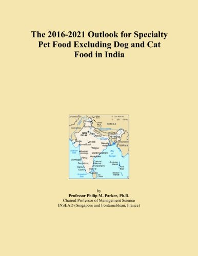 The 2016-2021 Outlook for Specialty Pet Food Excluding Dog...