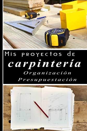 Mis proyectos de carpintería - Organización - presupuestación: DIY Bricolaje: organícese para ahorrar tiempo. Cuaderno pequeño rellenable - 6 x 9 pulgadas