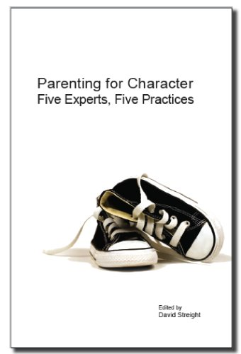 Parenting For Character Five Experts Five Practices
