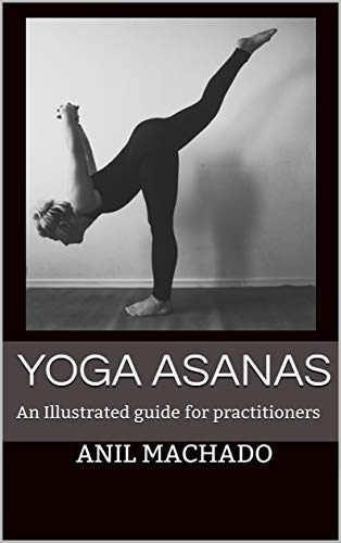 Yoga Asanas : An Illustrated guide for practitioners (English Edition)