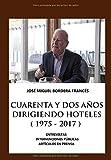 CUARENTA Y DOS AÑOS DIRIGIENDO HOTELES  (1975 – 2017): Entrevistas, Intervenciones Públicas y Artículos en Prensa