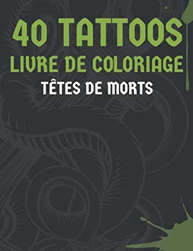 40 Tattoos: Livre de coloriage pour adultes | 40 dessins | 80 pages