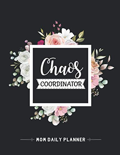 Chaos Coordinator- Mom Daily Planner: Mom Daily Planner A Mother's Guided Journal To Share Her Life & Her Love And Track Every Moment