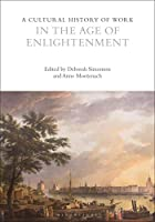 A Cultural History of Work in the Age of Enlightenment (Cultural Histories)