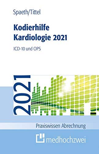 Kodierhilfe Kardiologie 2021. ICD-10 und OPS (Praxiswissen Abrechnung)