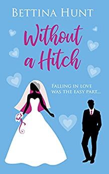 Without A Hitch: A laugh out loud romantic comedy about planning a wedding - Book 1 by [Bettina Hunt]